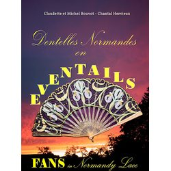Dentelles Normandes en eventails - Fans in Normandy Lace, Claudette et Michel Bouvot & Chantal Hervieux
